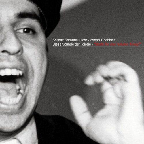 Serdar Somuncu - Serdar Somuncu liest Joseph Goebbels - Diese Stunde der Idiotie - Preis vom 06.05.2021 04:54:26 h
