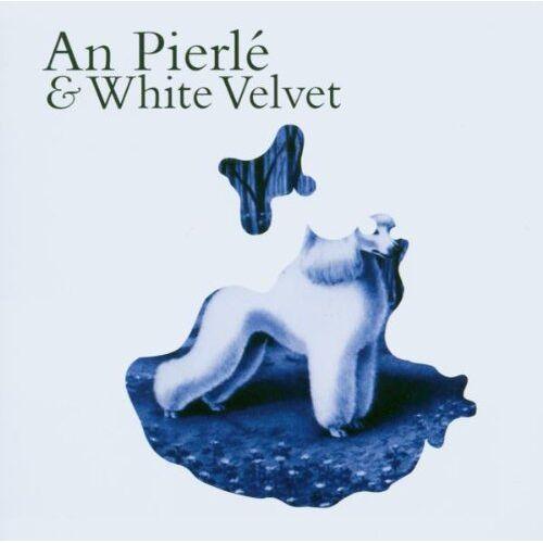 Pierlé, An & White Velvet - An Pierlé & White Velvet - Preis vom 06.09.2020 04:54:28 h