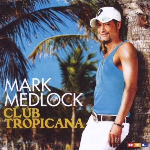 Mark Medlock - Club Tropicana - Preis vom 17.04.2021 04:51:59 h