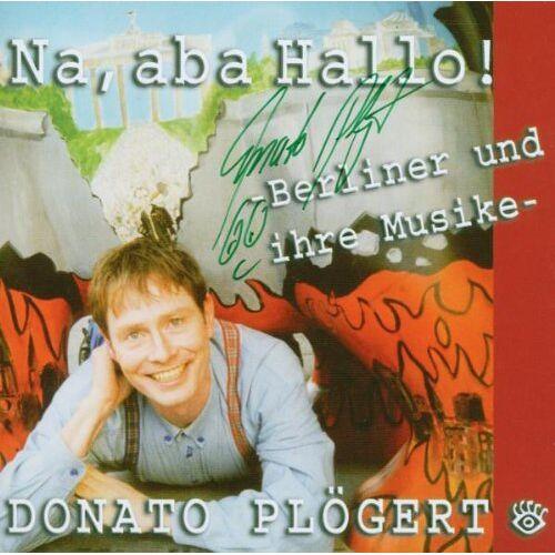 Donato Plögert - Na,Aba Hallo - Preis vom 28.05.2020 05:05:42 h