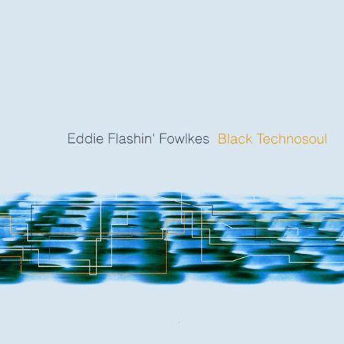 Fowlkes, Eddie Flashin' - Black Technosoul - Preis vom 08.05.2021 04:52:27 h