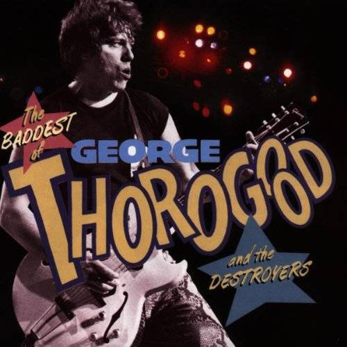 George Thorogood - Baddest of George Thorogood - Preis vom 20.10.2020 04:55:35 h