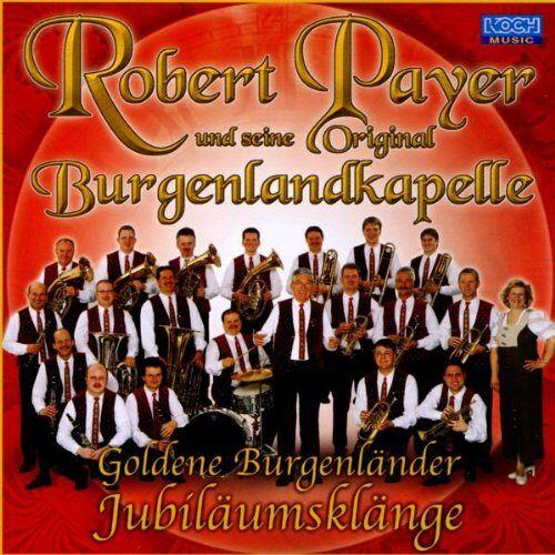 Robert Payer und seine Original Burgenlandkapelle - Goldene Burgenländer Jubiläumsklänge - Preis vom 30.10.2020 05:57:41 h