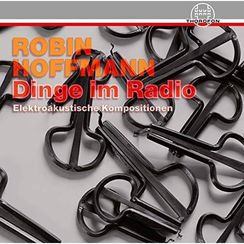 Robin Hoffmann - Dinge Im Radio - Elektroakustische Kompositionen - Preis vom 18.04.2021 04:52:10 h