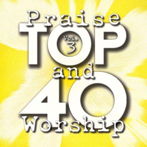 Top 40 Praise - Vol.3-Top 40 Praise & Worship - Preis vom 05.09.2020 04:49:05 h
