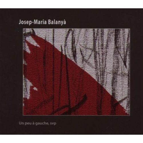 Josep-Maria Balanya - Un Peu a Gauche,Svp - Preis vom 24.02.2021 06:00:20 h