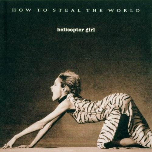 Helicopter Girl - How to Steal the World - Preis vom 03.05.2021 04:57:00 h