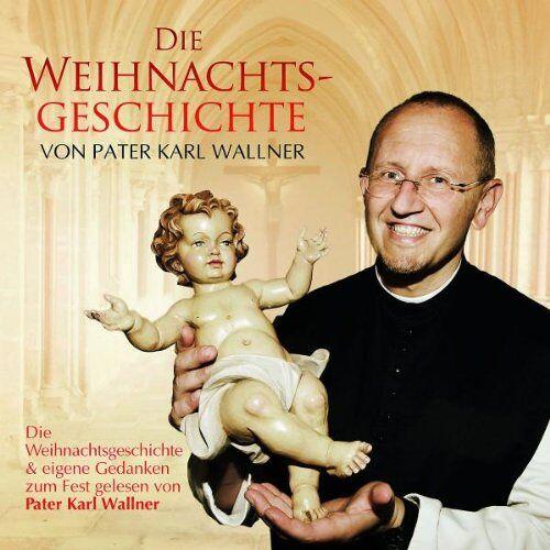 Wallner, Pater Karl - Die Weihnachtsgeschichte Von Pater Karl Wallner - Preis vom 19.10.2020 04:51:53 h