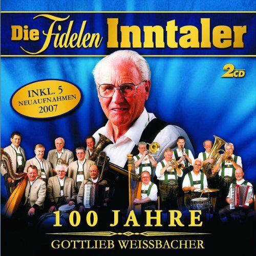 die Fidelen Inntaler - 100 Jahre Gottlieb Weissbacher - Preis vom 15.05.2021 04:43:31 h