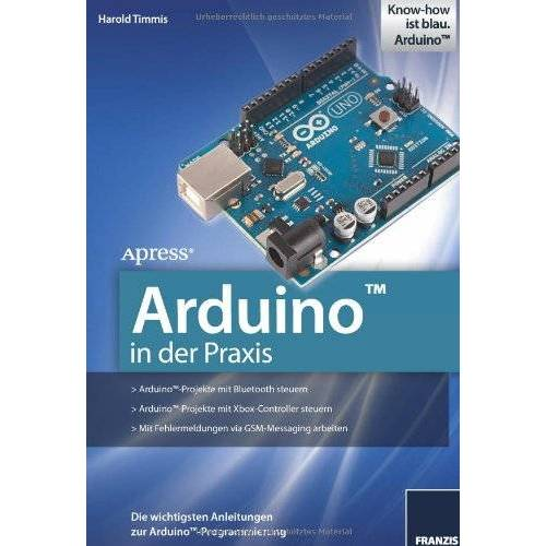 Harold Timmis - Arduino in der Praxis: Die wichtigsten Anleitungen zur Arduino-Programmierung - Preis vom 05.05.2021 04:54:13 h