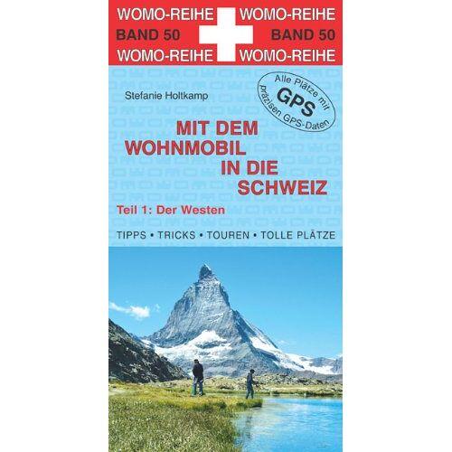 Stefanie Holtkamp - Holtkamp, Stefanie, Mit dem Wohnmobil in die Schweiz, Teil 1: Der Westen - Preis vom 27.02.2021 06:04:24 h