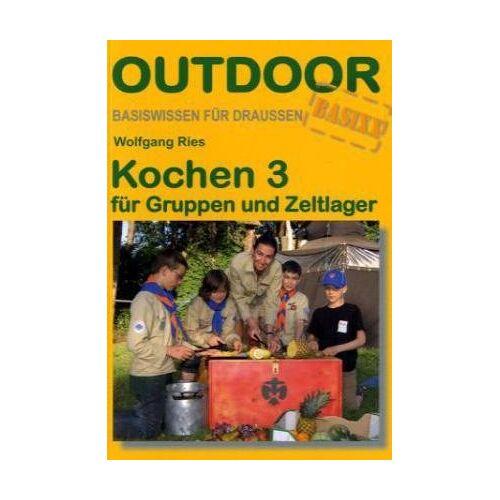 Wolfgang Ries - Kochen 3 für Gruppen und Zeltlager - Preis vom 07.02.2020 05:59:11 h
