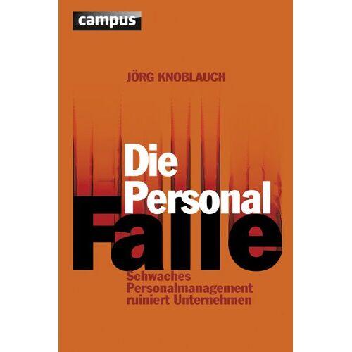 Jörg Knoblauch - Die Personalfalle: Schwaches Personalmanagement ruiniert Unternehmen - Preis vom 12.10.2021 04:55:55 h