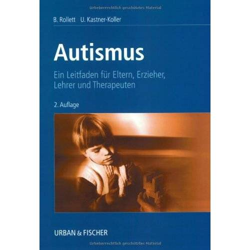 Brigitte Rollett - Autismus: Ein Leitfaden für Eltern, Erzieher, Lehrer und Therapeuten - Preis vom 01.08.2021 04:46:09 h