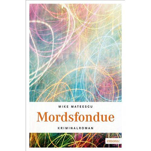 Mike Mateescu - Mordsfondue - Preis vom 20.06.2021 04:47:58 h
