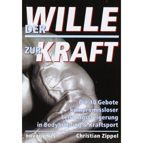 Christian Zippel - Der Wille zur Kraft: Diezehn Gebote kompromissloser Leistungssteigerung in Bodybuilding und Kraftsport - Preis vom 18.06.2021 04:47:54 h