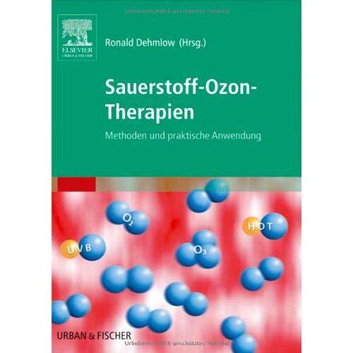Ronald Dehmlow - Sauerstoff-Ozon-Therapien: Methoden und praktische Anwendung - Preis vom 01.08.2021 04:46:09 h
