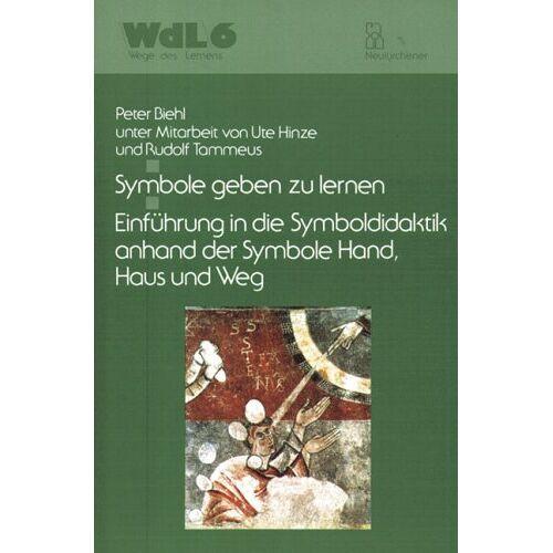 Peter Biehl - Wege des Lernens, Bd. 6: Symbole geben zu lernen: Einführung in die Symboldidaktik anhand der Symbole Hand, Haus und Weg - Preis vom 09.06.2021 04:47:15 h