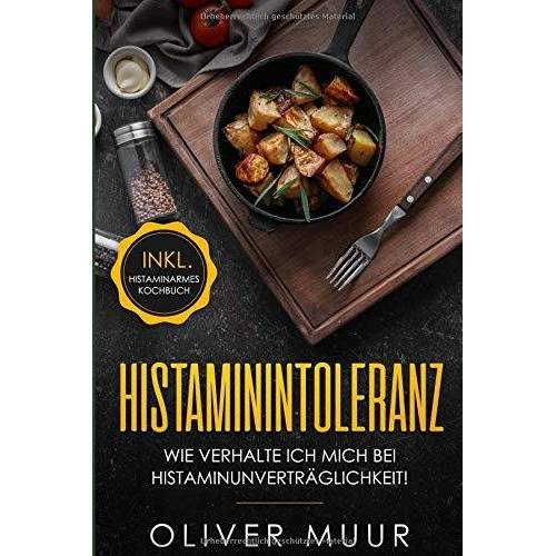 Oliver Muur - Histaminintoleranz: Wir verhalte ich mich bei Histaminunverträglichkeit. Informationen für alle Patienten und Möglichkeiten zu einer besseren Lebensqualität (inkl .histaminfreie Rezepte) - Preis vom 20.06.2021 04:47:58 h