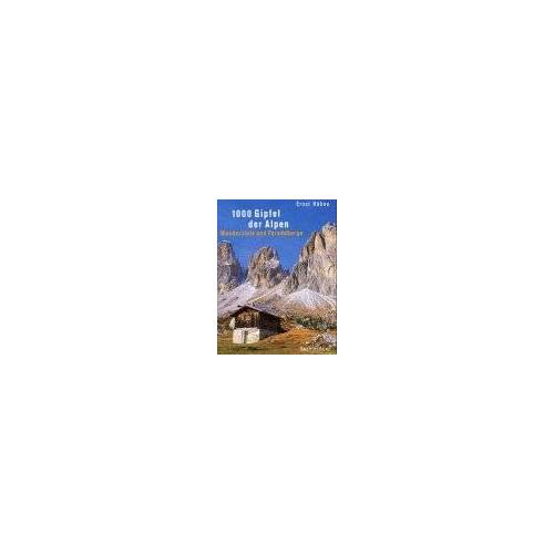 Ernst Höhne - 1000 Gipfel der Alpen. Wanderziele und Paradeberge. - Preis vom 12.06.2021 04:48:00 h