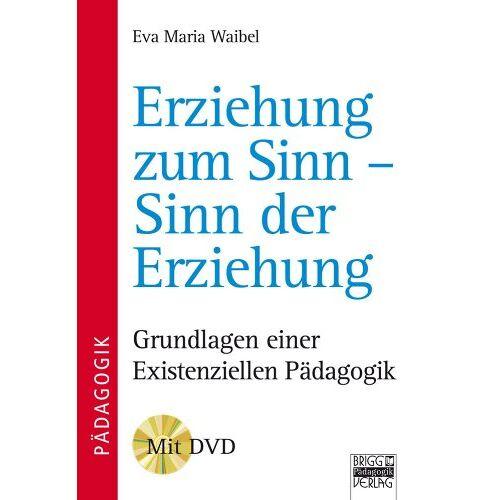 Waibel, Eva M. - Brigg: Methodik und Pädagogik: Erziehung zum Sinn - Sinn der Erziehung: Grundlagen einer existenziellen Pädagogik - Preis vom 19.06.2021 04:48:54 h