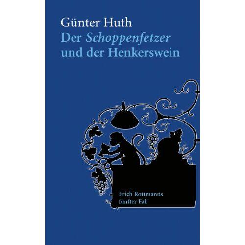 Günter Huth - Der Schoppenfetzer und der Henkerswein - Preis vom 19.06.2021 04:48:54 h