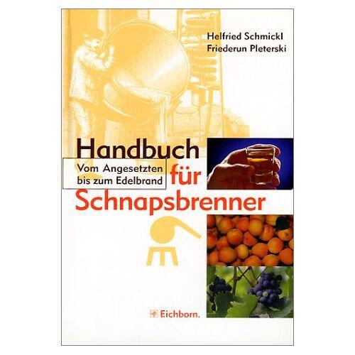 Helfried Schmickl - Handbuch für Schnapsbrenner. Vom Angesetzten bis zum Edelbrand. - Preis vom 18.06.2021 04:47:54 h