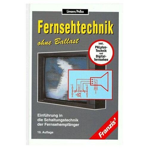 Otto Limann - Fernsehtechnik ohne Ballast : Einführung in die Schaltungstechnik der Fernsehempfänger - Preis vom 14.06.2021 04:47:09 h