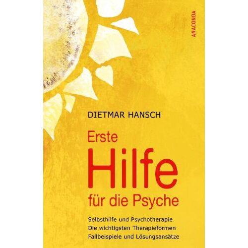 Dietmar Hansch - Erste Hilfe für die Psyche - Selbsthilfe und Psychotherapie: Die wichtigsten Therapieformen, Fallbeispiele und Lösungsansätze - Preis vom 29.07.2021 04:48:49 h