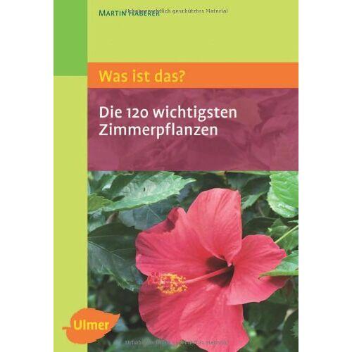 Martin Haberer - Was ist das? Die 120 wichtigsten Zimmerpflanzen: Zimmerpflanzen spielend leicht erkennen - Preis vom 14.06.2021 04:47:09 h
