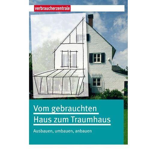 Peter Burk - Vom gebrauchten Haus zum Traumhaus: Ausbauen, umbauen, anbauen - Preis vom 11.10.2021 04:51:43 h