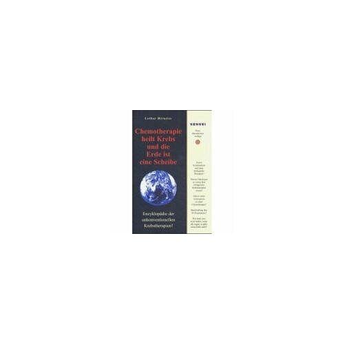 Lothar Hirneise - Chemotherapie heilt Krebs und die Erde ist eine Scheibe: Enzyklopädie der unkonventionellen Krebstherapien - Preis vom 01.08.2021 04:46:09 h