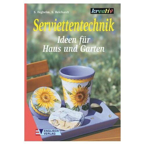 Stephanie Feghelm - Serviettentechnik, Ideen für Haus und Garten - Preis vom 28.07.2021 04:47:08 h