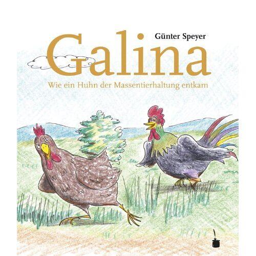 Günter Speyer - Galina. Wie ein Huhn der Massentierhaltung entkommt. - Preis vom 19.06.2021 04:48:54 h