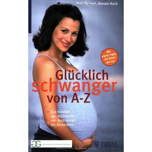 Renate Huch - Glücklich schwanger von A - Z: Gut beraten: Über 200 Stichworte von Aquajogging bis Zeckenbiss - Preis vom 30.07.2021 04:46:10 h