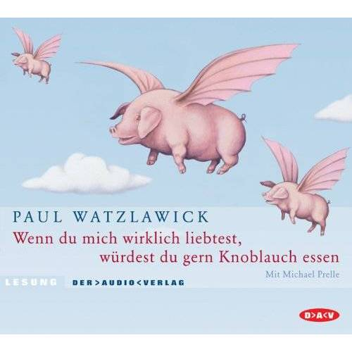 Paul Watzlawick - Wenn du mich wirklich liebtest, würdest du gern Knoblauch essen. 2 CDs: Über das Glück und die Konstruktion der Wirklichkeit - Preis vom 23.07.2021 04:48:01 h