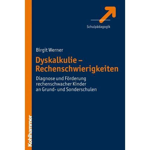 Birgit Werner - Dyskalkulie: Diagnose und Förderung rechenschwacher Kinder in Grund- und Sonderschulen - Preis vom 08.09.2021 04:53:49 h