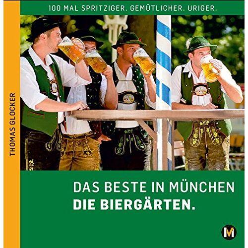Thomas Glocker - DAS BESTE IN MÜNCHEN UND OBERBAYERN DIE BIERGÄRTEN - Preis vom 08.06.2021 04:45:23 h