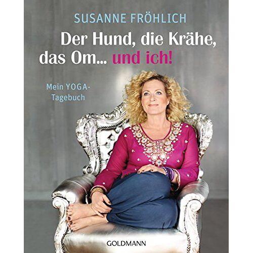 Susanne Fröhlich - Der Hund, die Krähe, das Om... und ich!: Mein YOGA-Tagebuch - Preis vom 16.10.2021 04:56:05 h