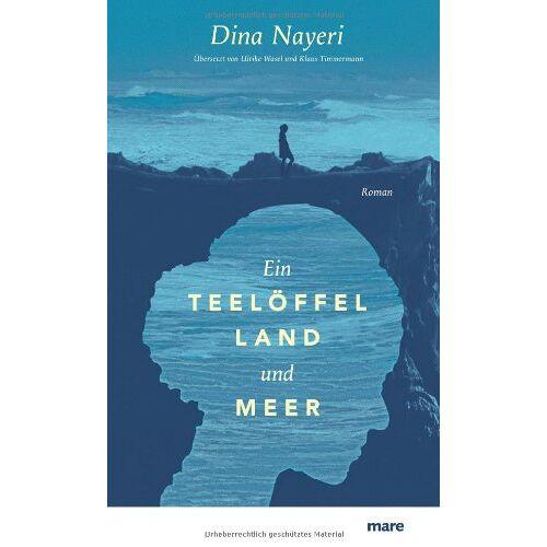 Dina Nayeri - Ein Teelöffel Land und Meer - Preis vom 23.09.2021 04:56:55 h