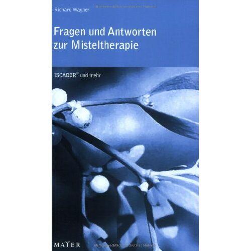 Richard Wagner - Fragen und Antworten zur Misteltherapie - Preis vom 15.09.2021 04:53:31 h