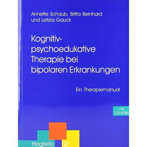 Annette Schaub - Kognitiv-psychoedukative Therapie bei bipolaren Erkrankungen: Ein Therapiemanual (Therapeutische Praxis) - Preis vom 02.08.2021 04:48:42 h