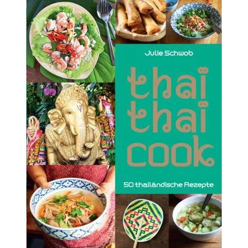 Julie Schwob - Thai Thai Cook: 50 thailändische Rezepte - Preis vom 22.06.2021 04:48:15 h
