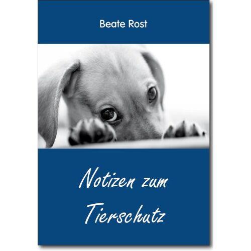 Beate Rost - Notizen zum Tierschutz - Preis vom 20.06.2021 04:47:58 h