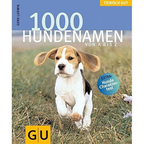 Gerd Ludwig - 1000 Hundenamen von A bis Z . Tierisch gut (GU Tierisch gut) - Preis vom 28.07.2021 04:47:08 h