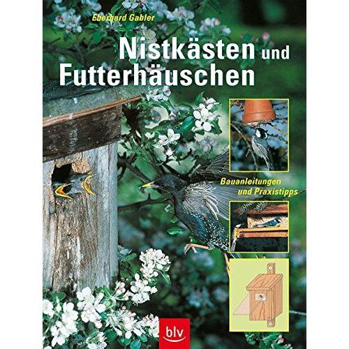 Eberhard Gabler - Nistkästen und Futterhäuschen: Bauanleitungen und Praxistipps - Preis vom 18.06.2021 04:47:54 h