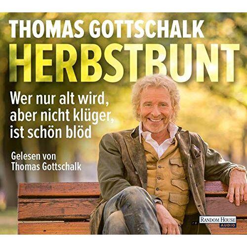Thomas Gottschalk - Herbstbunt: Wer nur alt wird, aber nicht klüger, ist schön blöd - Preis vom 13.06.2021 04:45:58 h