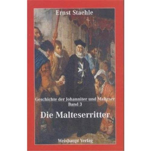 Ernst Staehle - Die Geschichte der Johanniter und Malteser: Die Malteserritter: BD 3 - Preis vom 19.06.2021 04:48:54 h