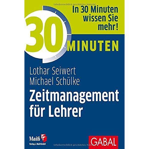 Lothar Seiwert - 30 Minuten Zeitmanagement für Lehrer - Preis vom 23.07.2021 04:48:01 h