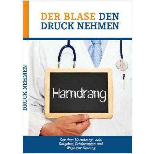 Meier, Klaus D - Der Blase den Druck nehmen: Sag dem Harndrang - ade! Ratgeber, Erfahrungen und Wege zur Heilung - Preis vom 20.06.2021 04:47:58 h